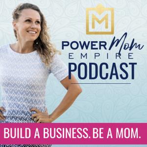 Power Mom Empire Podcast