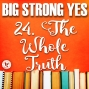 Artwork for Big Strong Yes #24. The Whole Truth