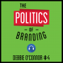 Artwork for 4: The Politics of Branding - Debbie O'Connor