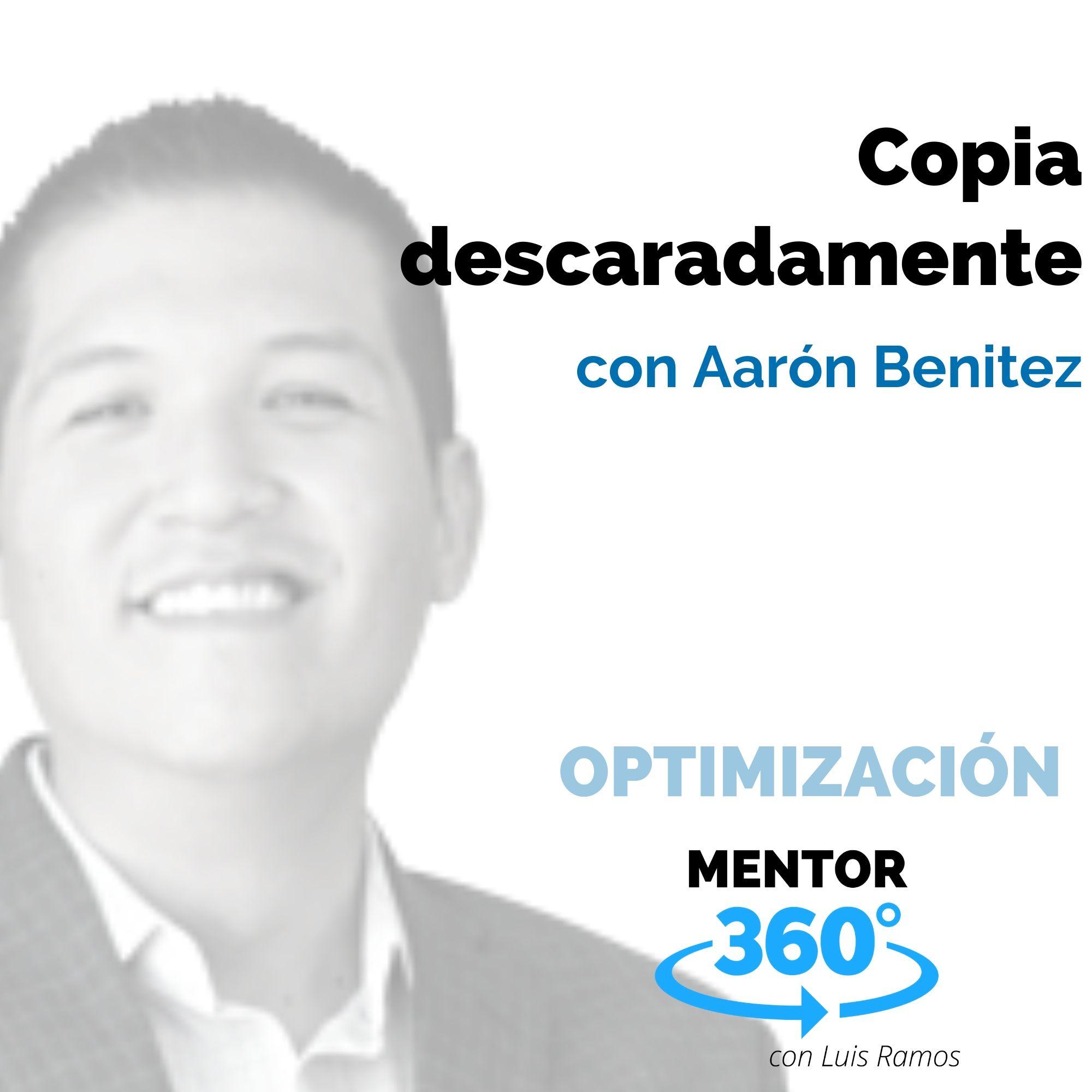 Copia descaradamente, con Aarón Benitez - OPTIMIZACIÓN