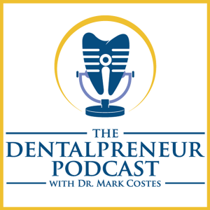 The Dentalpreneur Podcast w/ Dr. Mark Costes