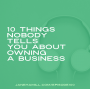 Artwork for 10 Things Nobody Tells You About Owning a Business