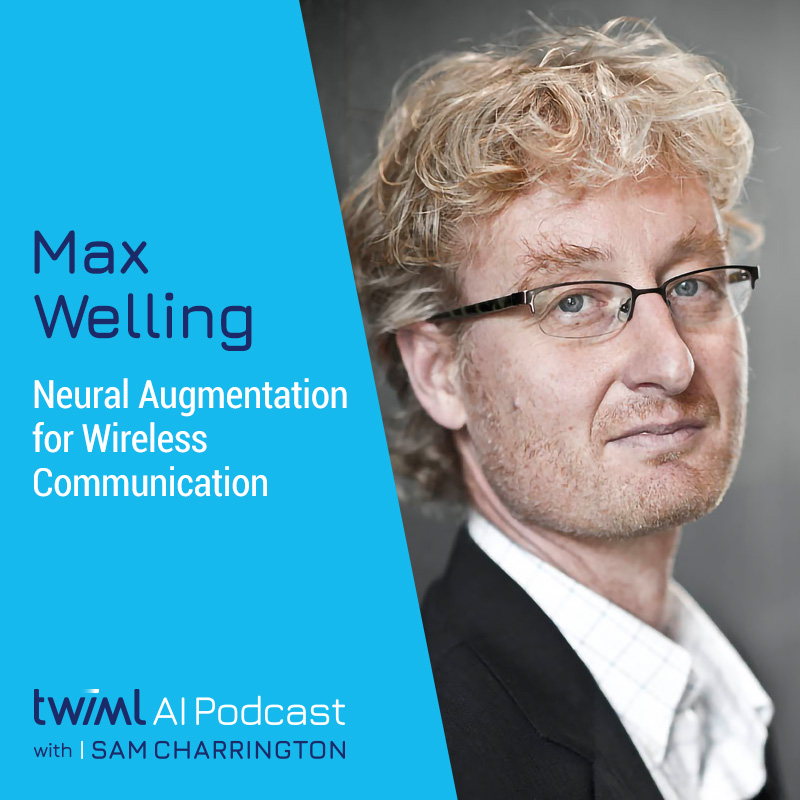 Neural Augmentation for Wireless Communication with Max Welling - #398