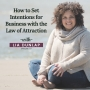 Artwork for EP7 How to Set Intentions for Business with the Law of Attraction