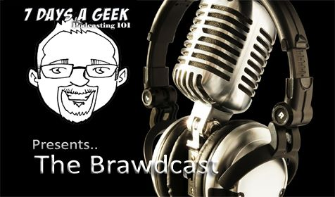 7DAG Presents Podcasting 101 @TheBrawdcast