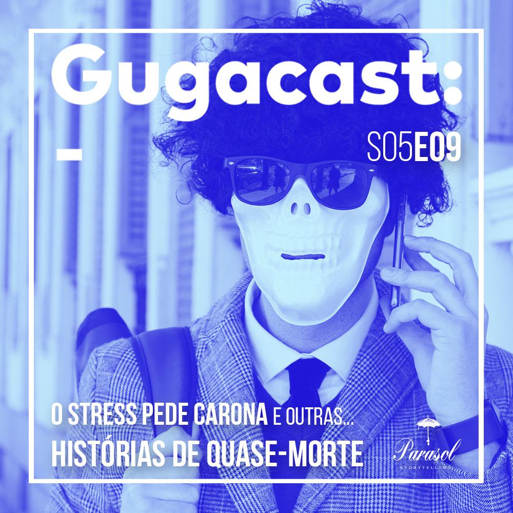 O Stress Pede Carona e outras HISTÓRIAS DE QUASE-MORTE - Gugacast - S05E09