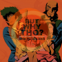 Artwork for Episode 80: Cowboy Bebop Matters...But Why Tho?