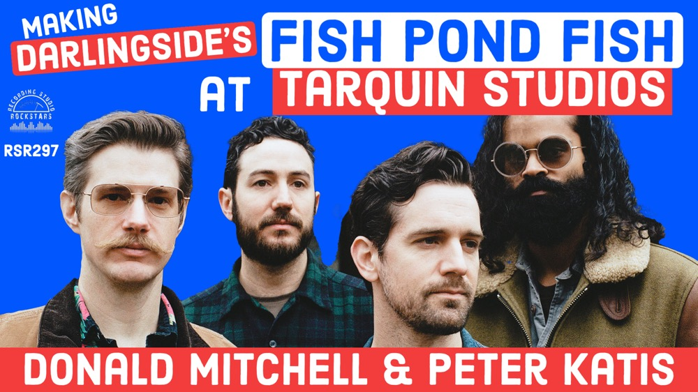 RSR297 - Donald Mitchell and Peter Katis -  The Making of Darlingside's Fish Pond Fish at Tarquin Studios