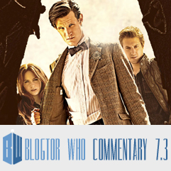 Doctor Who 7.3 - Blogtor Who Commentary