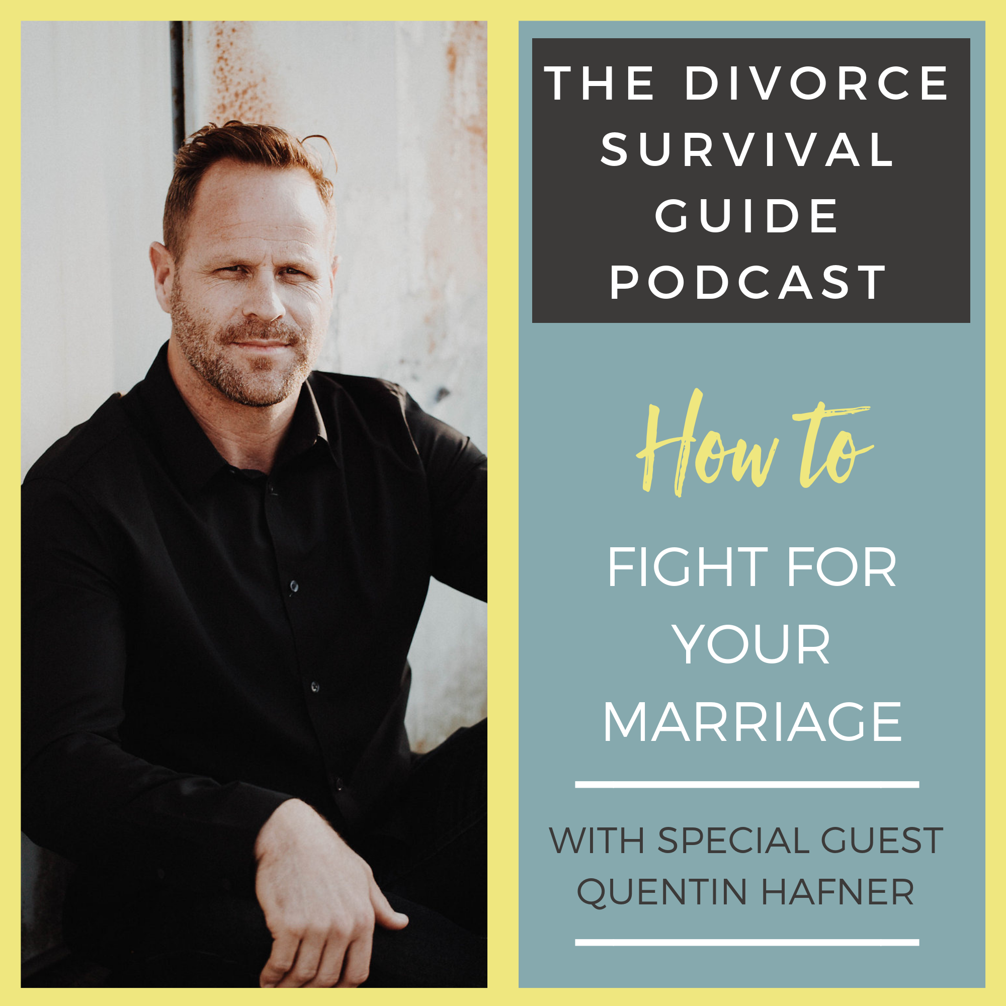 The Divorce Survival Guide Podcast - How To Fight For Your Marriage with Quentin Hafner