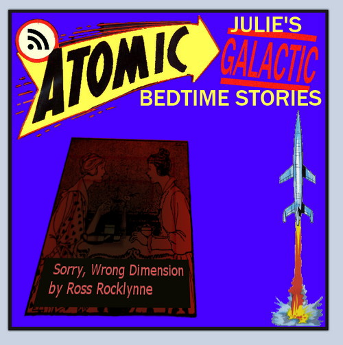 Atomic Julie's Galactic Bedtime Stories, #24:  Sorry, Wrong Dimension