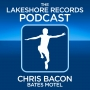 Artwork for The Lakeshore Records Podcast No 10 - Chris Bacon - Bates Motel