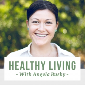 Healthy Living With Angela Busby - Your Health, Nutrition and Wellness Resource