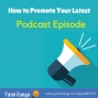 Artwork for TSE 143: How to Promote Your Latest Podcast Episode