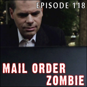 Mail Order Zombie: Episode 118