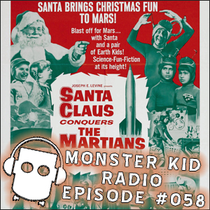 Monster Kid Radio #058 - Santa Claus Conquers the Martians, with Scott Morris - Part Two
