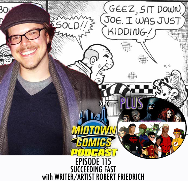 Midtown Comics Episode 115 Succeeding Fast with Writer/Artist Robert Friedrich