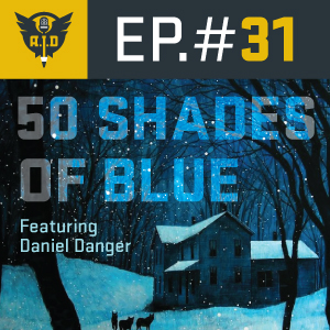 "Episode 31 Daniel Danger ""50 Shades of Blue"""