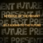 Artwork for Be Proud of the Present by Talking to the Future