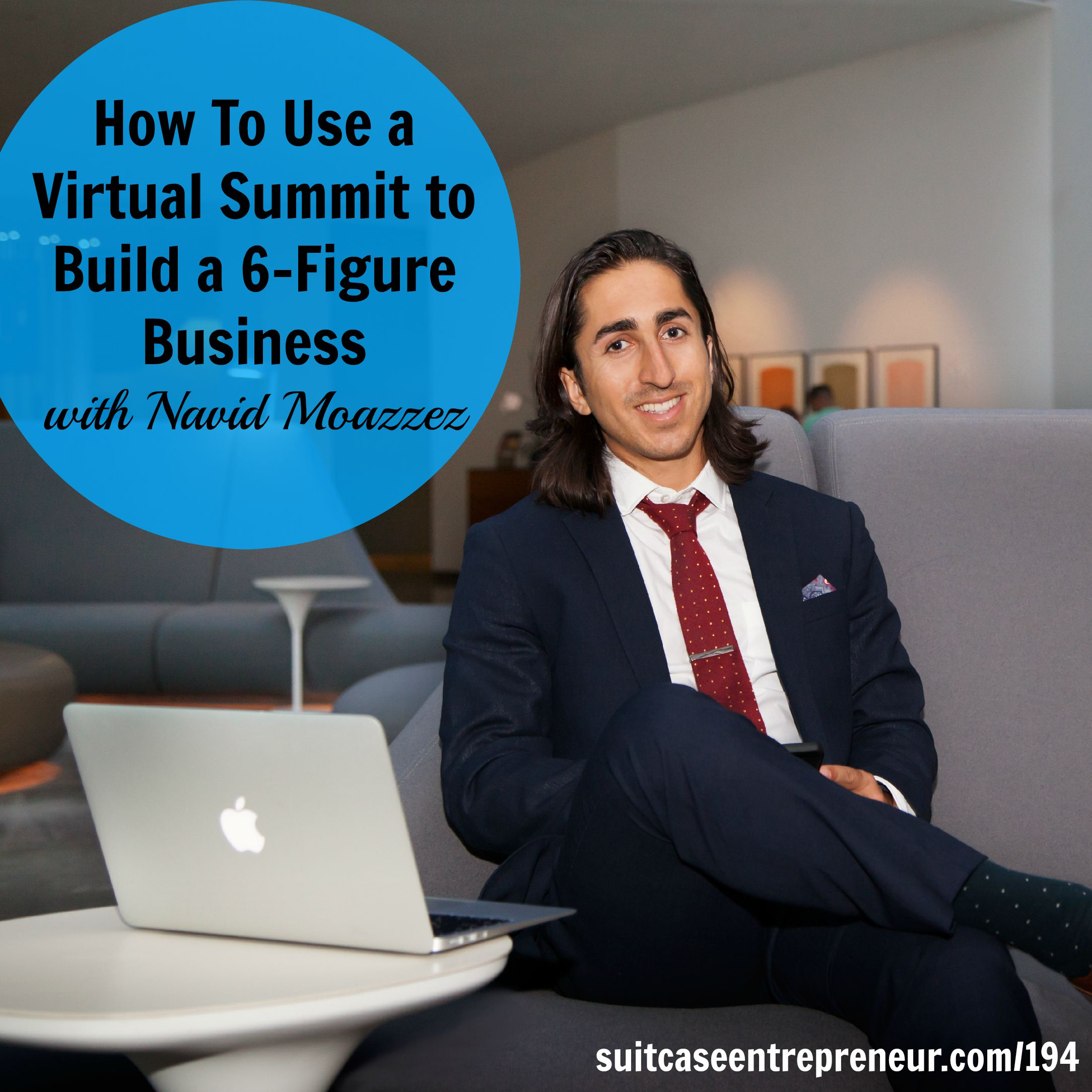 [194] How To Use a Virtual Summit to Build a 6-Figure Business with Navid Moazzez
