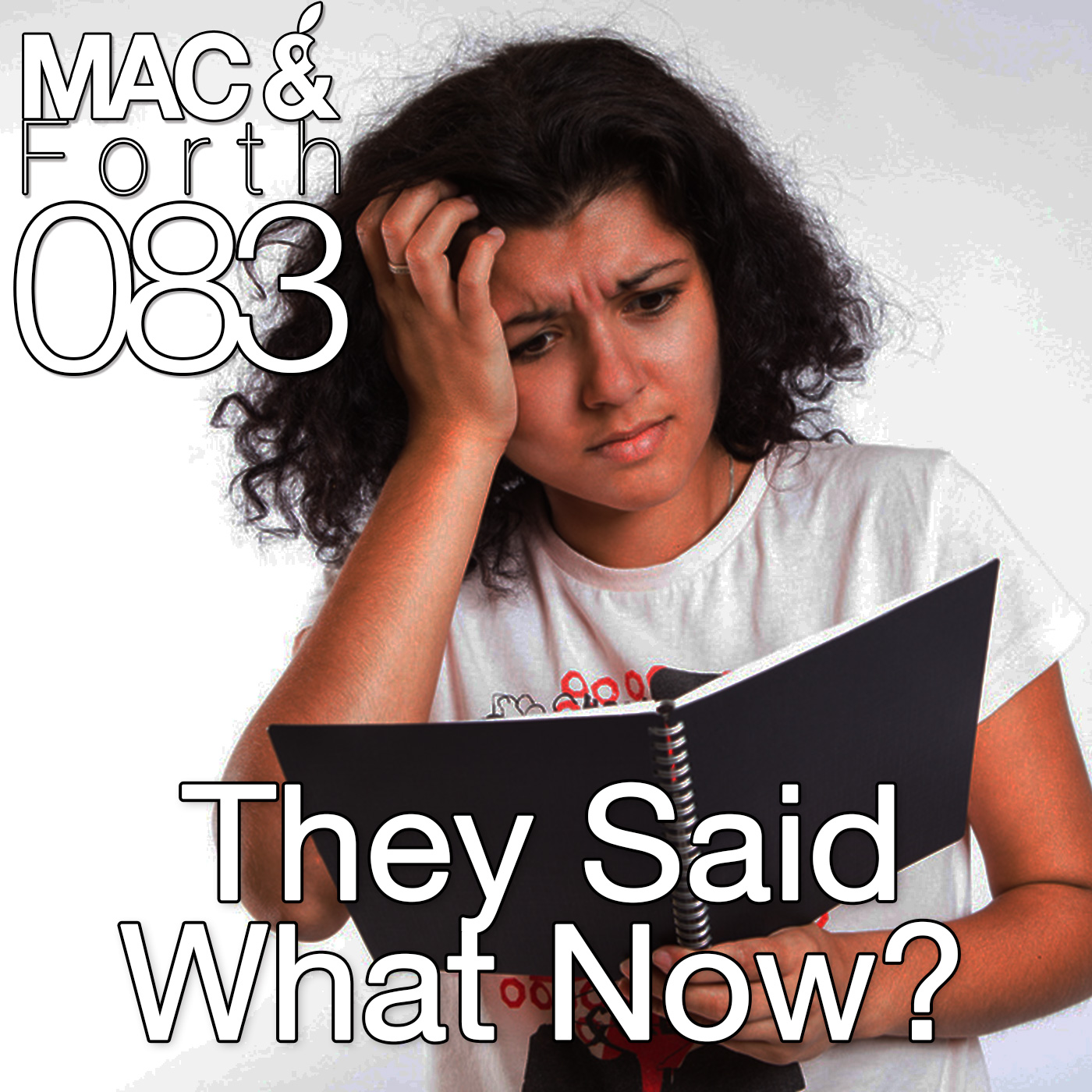 The Mac & Forth Show 083 - They Said What Now?