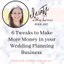 Artwork for 6 Tweaks to Make More Money in Your Wedding Planning Business