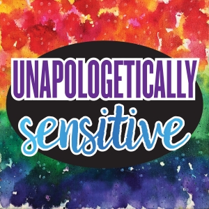 Unapologetically Sensitive