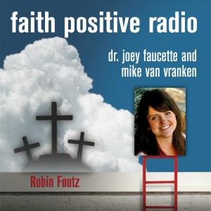 Faith Positive Radio: Robin Foutz