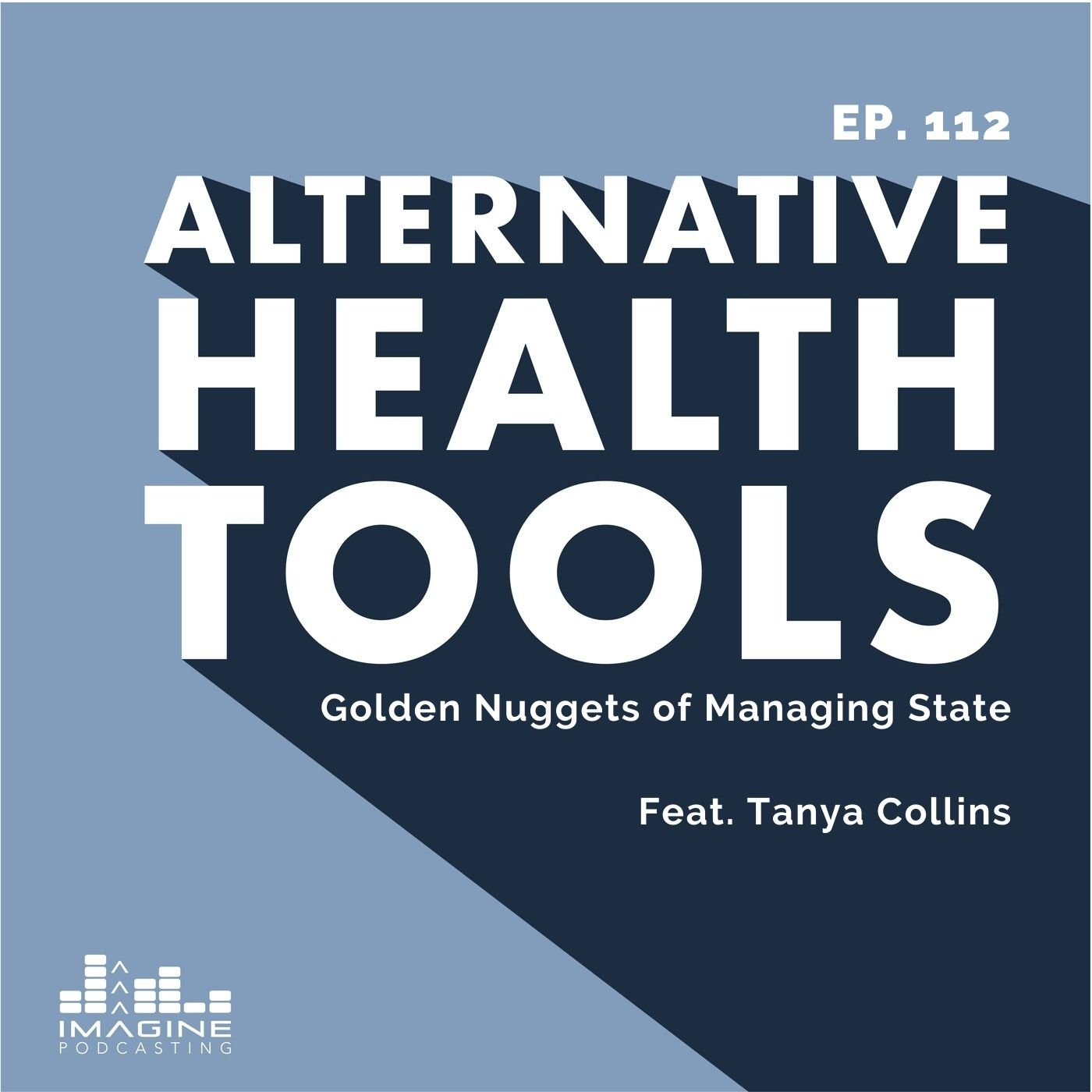 112 Tanya Collins: Golden Nuggets of Managing State