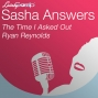 Artwork for Sasha Answers: The Time I Asked Out Ryan Reynolds