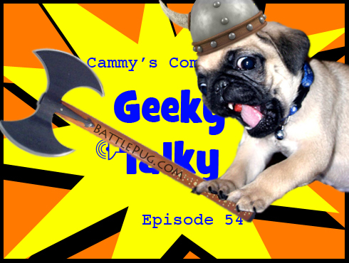 Cammy's Comic Corner - Geeky Talky - Episode 54