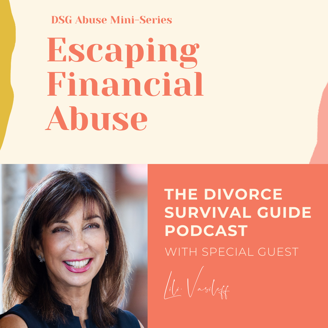 The Divorce Survival Guide Podcast - DSG Abuse Mini-Series: Escaping Financial Abuse with Lili Vasileff