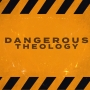 Artwork for Dangerous Theology Part 1