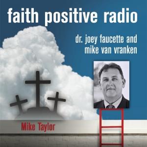 Faith Positive Radio: Mike Taylor