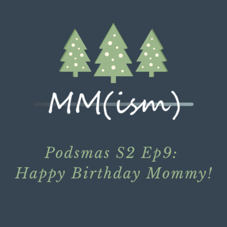 Artwork for Podsmas Episode 9: Happy Birthday Mommy!