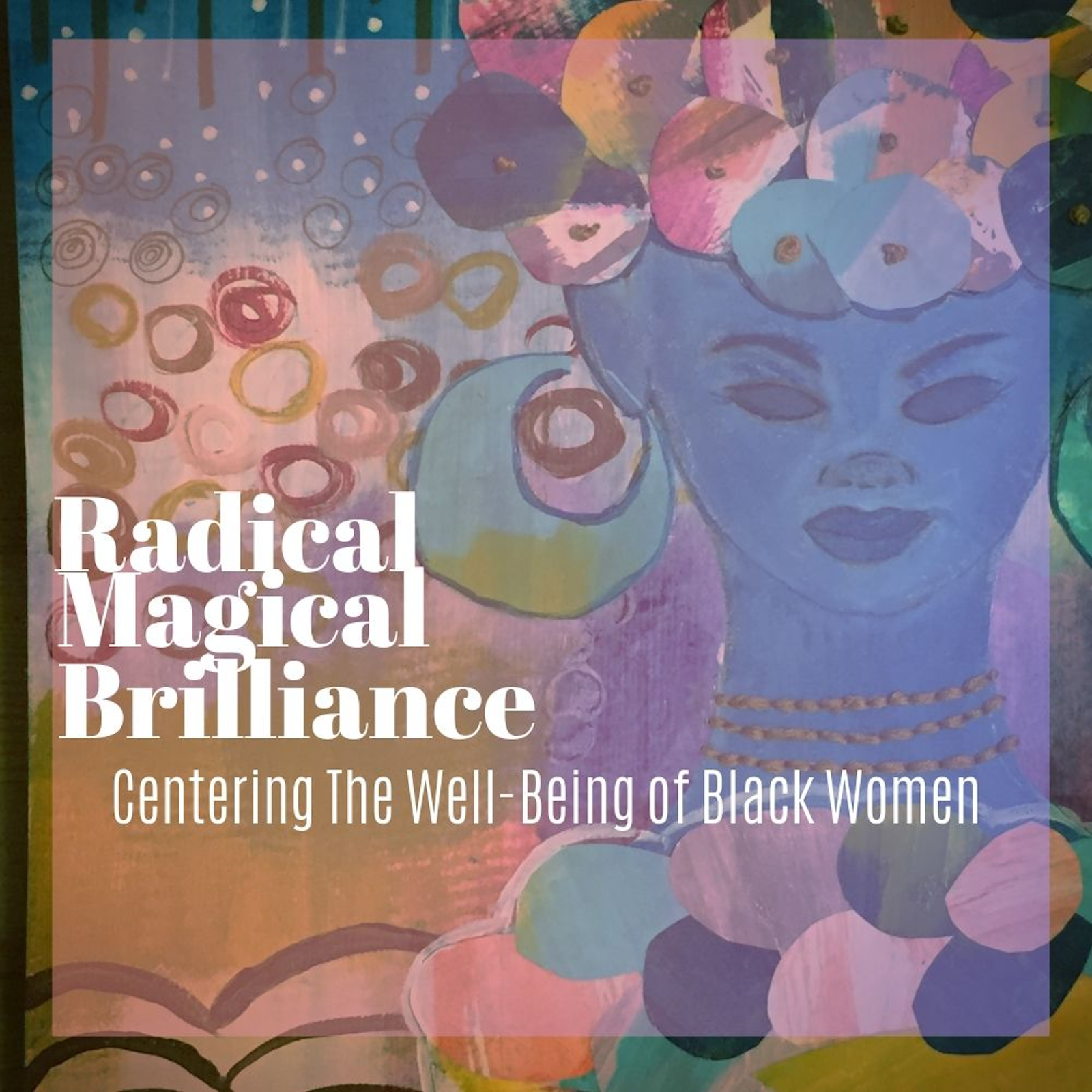Radical Magical Brilliance: Centering The Well-Being of Black Women show art