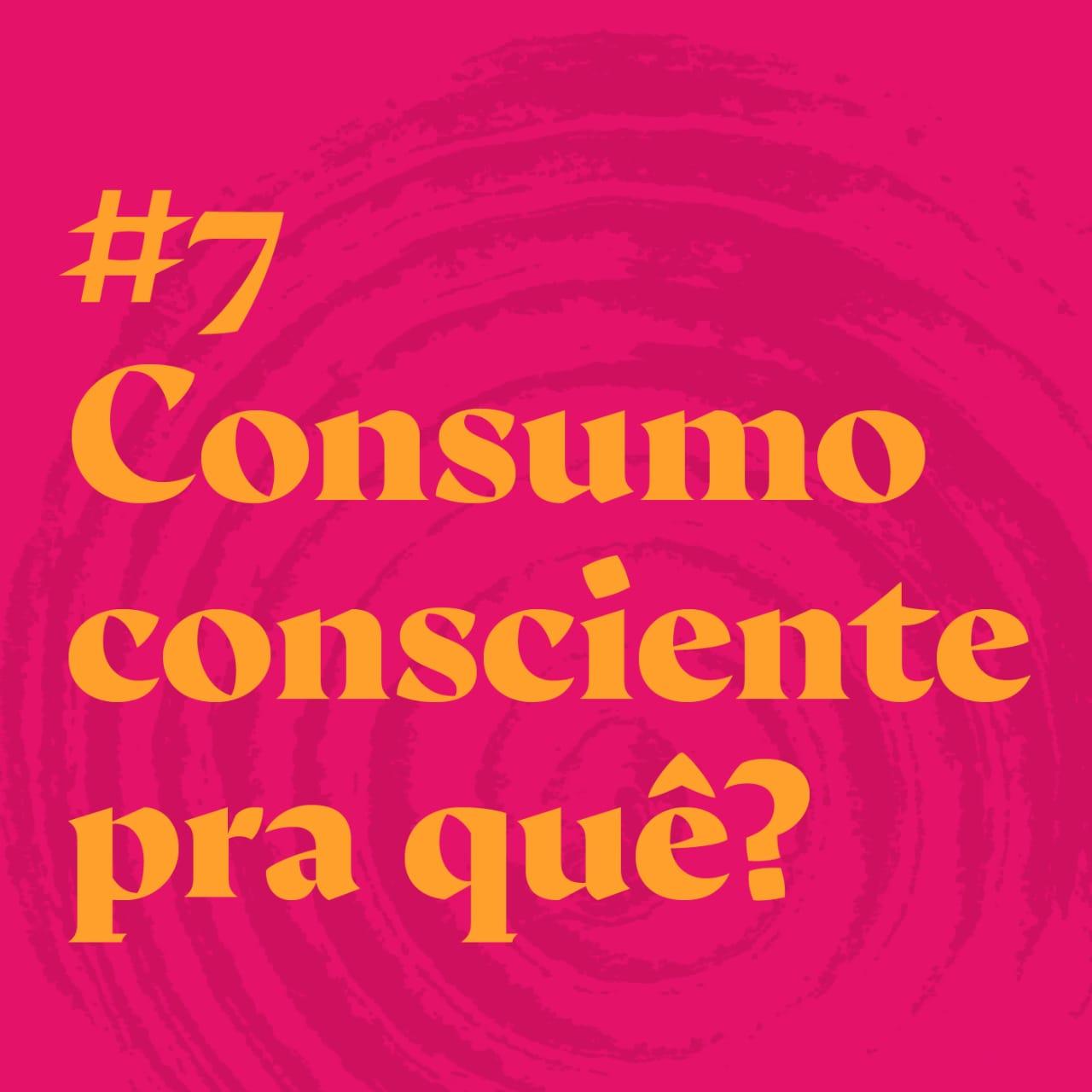 #7 Consumo consciente pra quê?  feat. Alana Rox