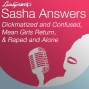 Artwork for Sasha Answers: Dickmatized and Confused,  Mean Girls Return,  & Raped and Alone