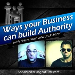 15 - Ways your Business can build Authority with Brian Horn and Jack Mize