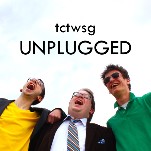 TCTWSG: Unplugged