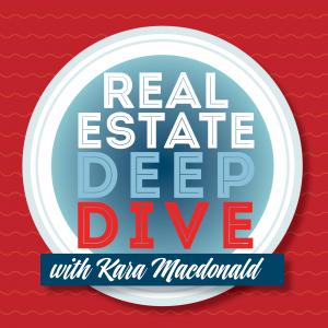 Real Estate Deep Dive With Kara Macdonald
