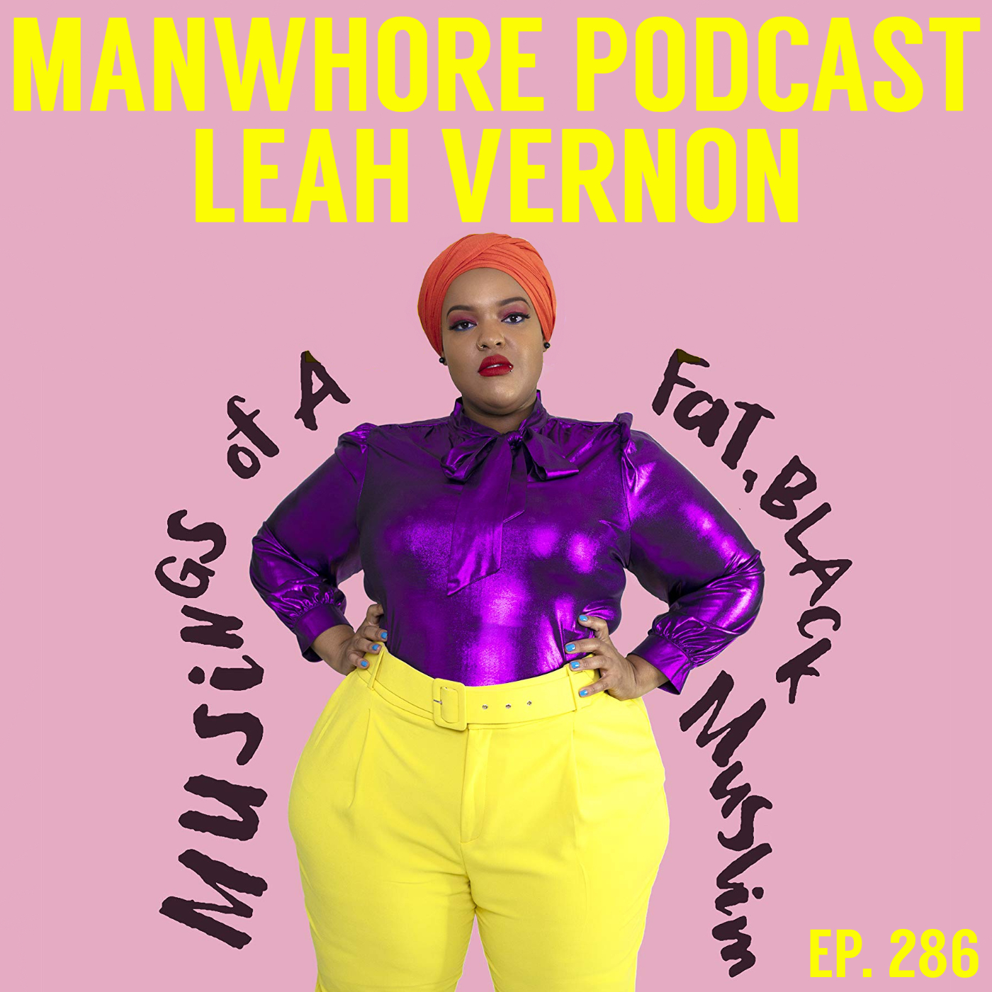 The Manwhore Podcast: A Sex-Positive Quest - Ep. 286: Being Fat, Black, Muslim, and Unashamed with Leah Vernon