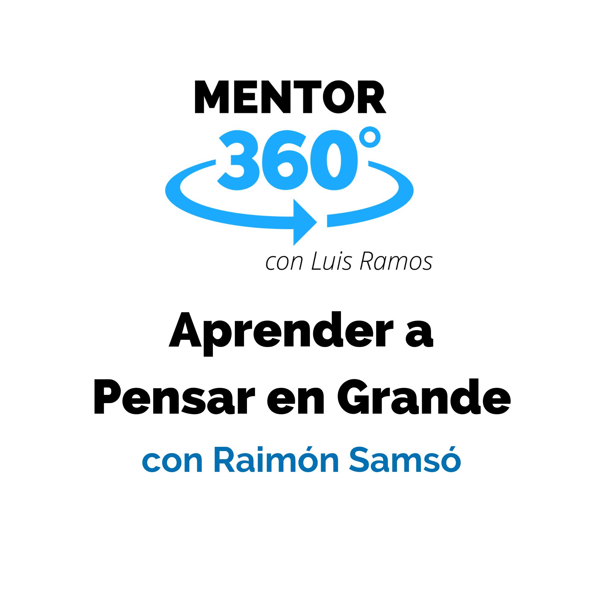 Aprender a Pensar en Grande, con Raimón Samsó - MENTOR360