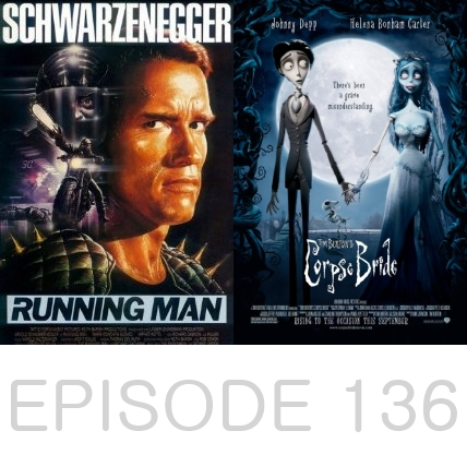 Episode 136 - The Running Man and Corpse Bride