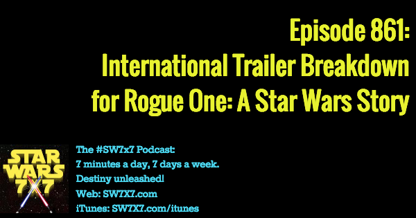 861: Rogue One International Trailer Breakdown