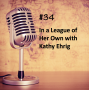 Artwork for #34 - In a League of Her Own with Kathy Ehrig