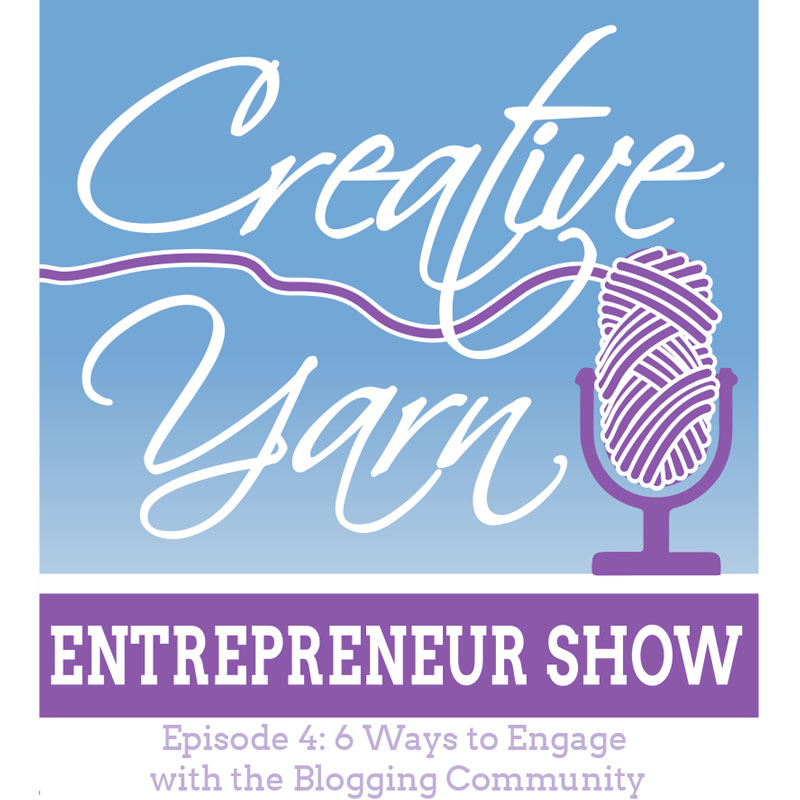 Episode 4: 6 Ways to Engage with the Blogging Community - The Creative Yarn Entrepreneur Show