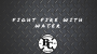 Artwork for FIGHT FIRE WITH WATER