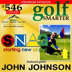546 Premium: SNAG (Starting New At Golf) is the Most Effective Method to Get Children Excited About Golf AND (Premium Episode) Getting Millennials Interested to Play More Golf in Low Profile Destinations