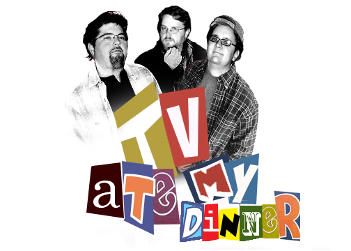 TV Ate My Dinner:  The Last Generation